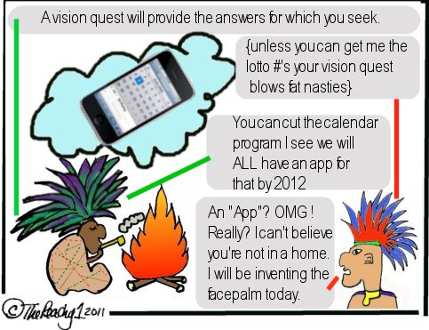mayan leader, vision quest, calendar app. stoned, facepalm, budget cuts, being peachy, the peachy1